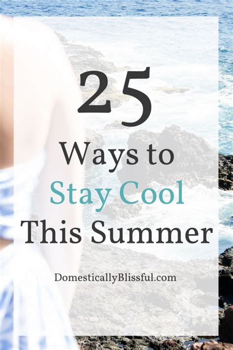 Cool Ways To In Summer by 25 Ways To Stay Cool This Summer Domestically Blissful