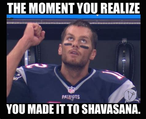 Hot Yoga Meme - the moment you realize you made it to shavasana tom brady