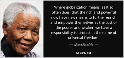 powerful building a culture of freedom and responsibility books nelson mandela quote where globalization means as it so