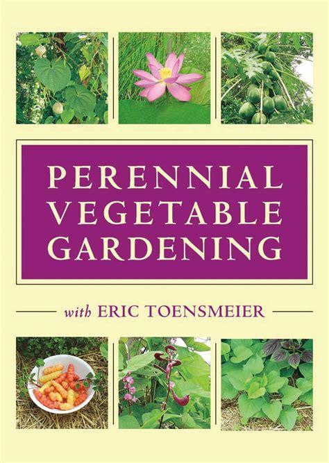 A Global Inventory Of Perennial Vegetables Eric Toensmeier Perennial Garden Vegetables