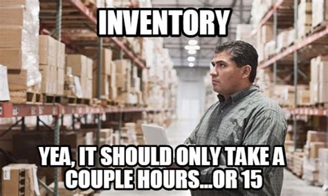 Inventory Meme - inventory funny quotes true stories
