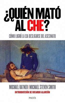 libro quin mat a cristin un libro documenta la participaci 243 n de la cia en el asesinato del che guevara d 237 as de historia