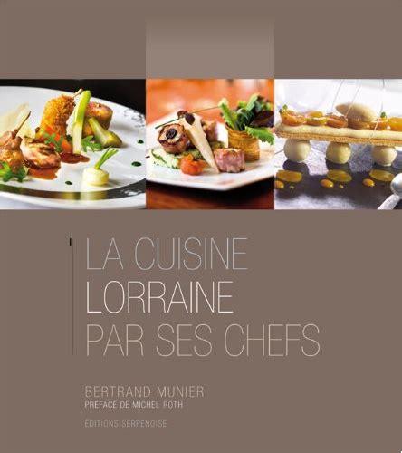 cuisine lorraine la cuisine lorraine par ses chefs histoire patrimoine