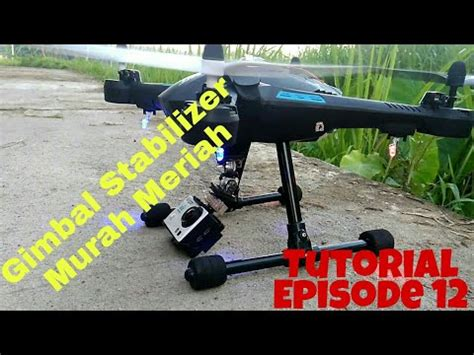tutor membuat drone diy tutorial gimbal stabilizer all drone anti jello