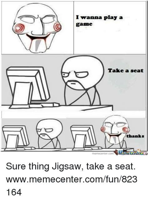 Take A Seat Meme - 25 best memes about jigsaw jigsaw memes