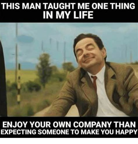 Your Own Meme - 25 best memes about enjoying your own company enjoying
