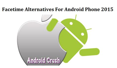 facetime android to iphone facetime alternatives for android 2015 android crush
