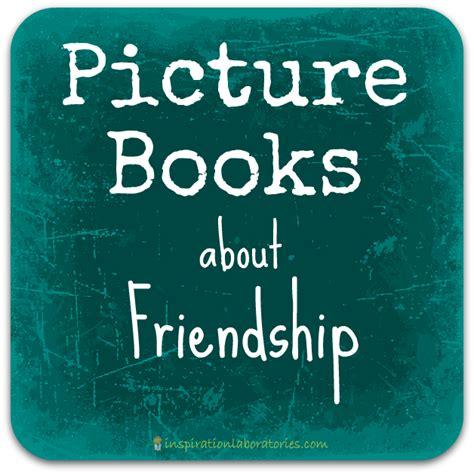 picture books friendship picture books about friendship inspiration laboratories