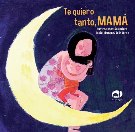 libro te quiero mama autora mamen g de la torre