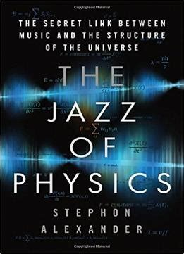 the jazz of physics the secret link between and the structure of the universe books the jazz of physics the secret link between and the