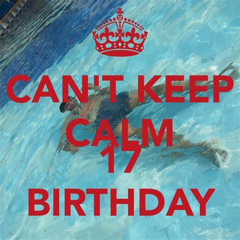 keep calm its my birthday can t keep calm its my 17 birthday poster deepak keep