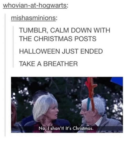 Christmas Memes Tumblr - whovian at hogwarts mishasminions tumblr calm down with
