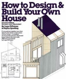 How To Design Your Own House How To Design And Build Your Own House By Lupe Didonno
