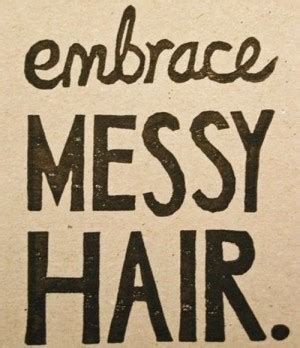 quotes about messy 21 quotes goodreads quotes about messy hair quotesgram