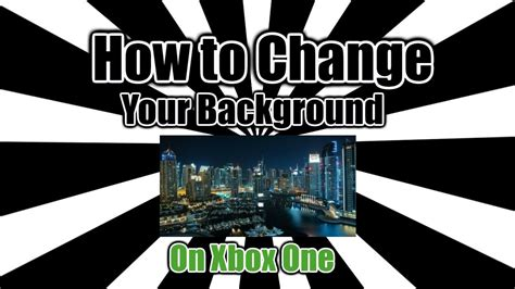 how to change your xbox one background how to change your background on xbox one 2017