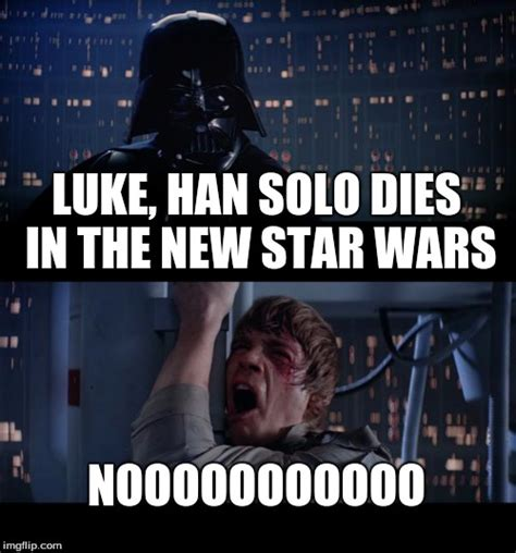 Han Solo Meme - star wars no meme imgflip
