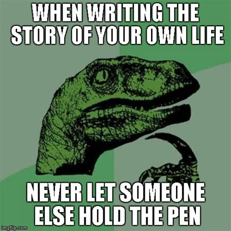 Your Story Meme - always be mindful of good advice but try to make your own