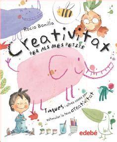 creativitat per als m 233 s petits de rocio bonilla grupo edeb 233 publicaciones infantiles