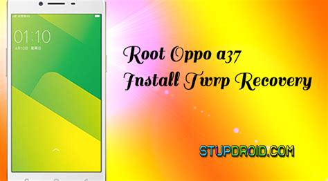 how to root oppo f5 unlock bootloader and flash twrp how to root oppo a37 and install twrp recovery stupdroid