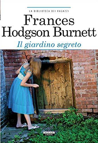 il giardino segreto libro l incanto dei libri recensione quot il giardino segreto quot di