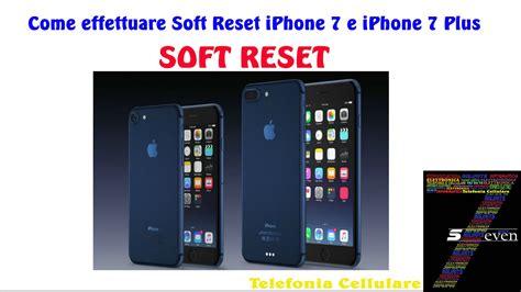 come effettuare soft reset iphone 7 e iphone 7 plus