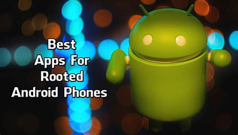 best android phone apps 11 best apps for rooted android phones must apps trick xpert