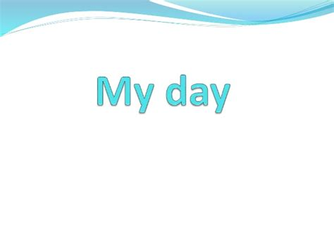 My Day by Presentation My Day