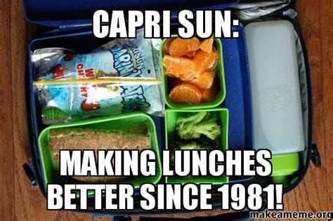 Capri Sun Meme - capri sun making lunches better since 1981 make a meme