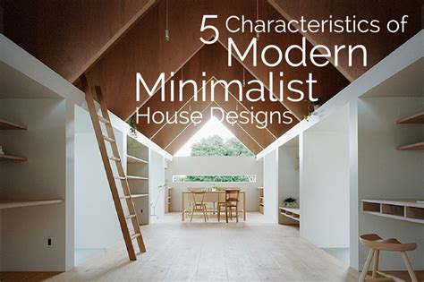 4 characteristics of dream house design 4 home ideas 5 characteristics of modern minimalist house designs