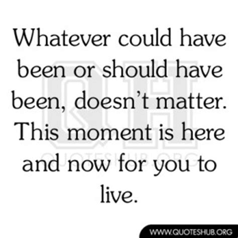 7 online com here and now what should have been quotes quotesgram