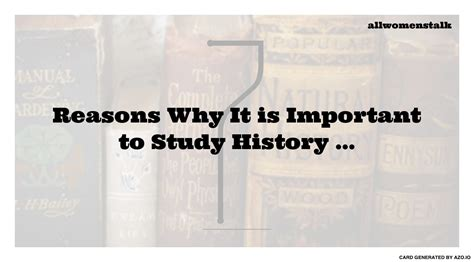 7 reasons why it is important to study history lifestyle