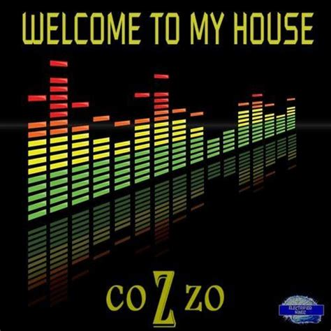 welcome to my house song cozzo welcome to my house toox remix toox