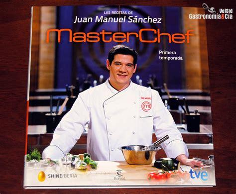 libro masterchef junior recetas las recetas de juan manuel s 225 nchez masterchef