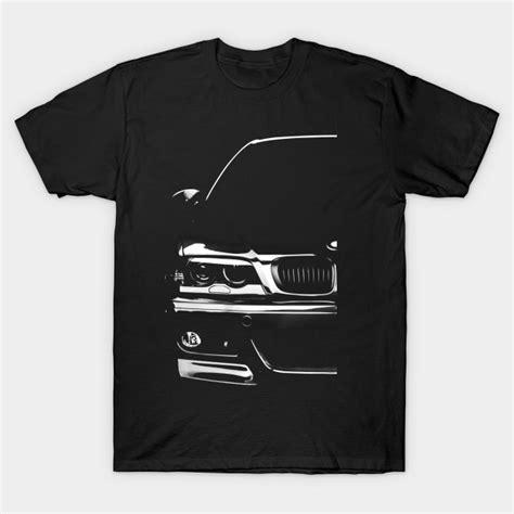 Bmw Shirt by Bmw E46 Bmw E46 T Shirt Teepublic