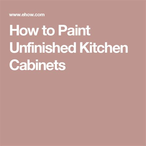 how to paint unfinished cabinets how to paint unfinished kitchen cabinets kitchens diy