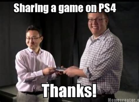 Sharing Meme - meme creator sharing a game on ps4 thanks meme
