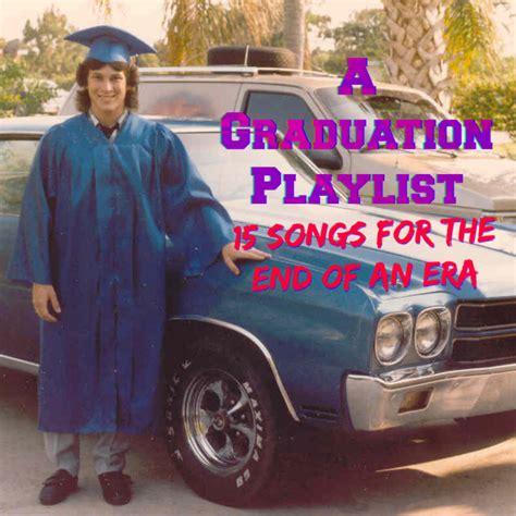 Graduation Playlist 2014 | a graduation playlist 15 songs for the end of an era