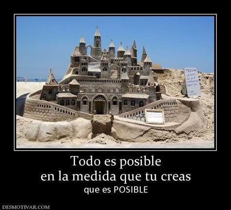 todo es posible en desmotivaciones todo es posible en la medida que tu creas que es posible