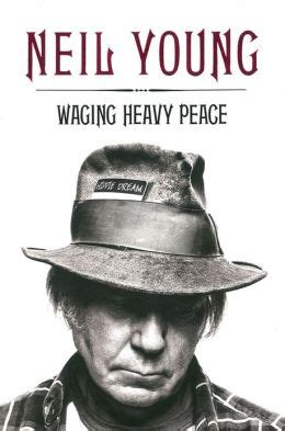 gratis libro neil young american traveller reaktion books reverb para leer ahora waging heavy peace by neil young 9780399159466 hardcover barnes noble