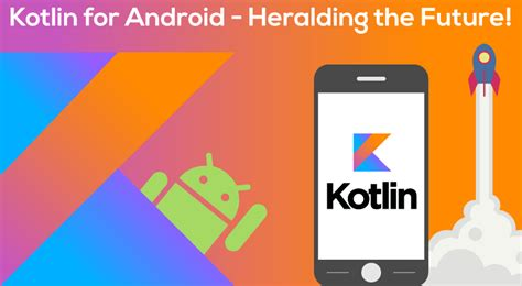 android app development android app development with kotlin heralding the future spec india