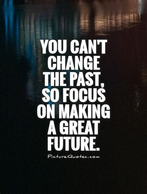 Focus On The Future Not The Past Essay by 25 Best Past Present Future Quotes On Present Quotes Wisdom Quotes And Wise