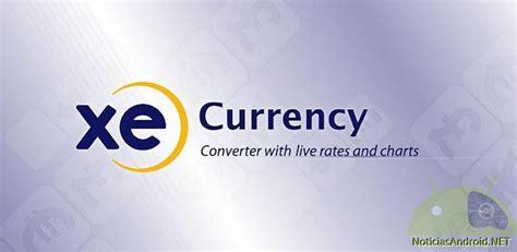 xe currency apk xe currency apk el mejor conversor de monedas noticias android