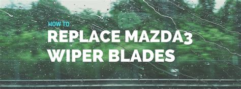 mazda 3 windshield wipers how to replace the mazda3 windshield wiper blades