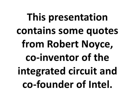 why was the invention of integrated circuit important invention of the integrated circuit ieee 28 images robert noyce quotes on leadership and