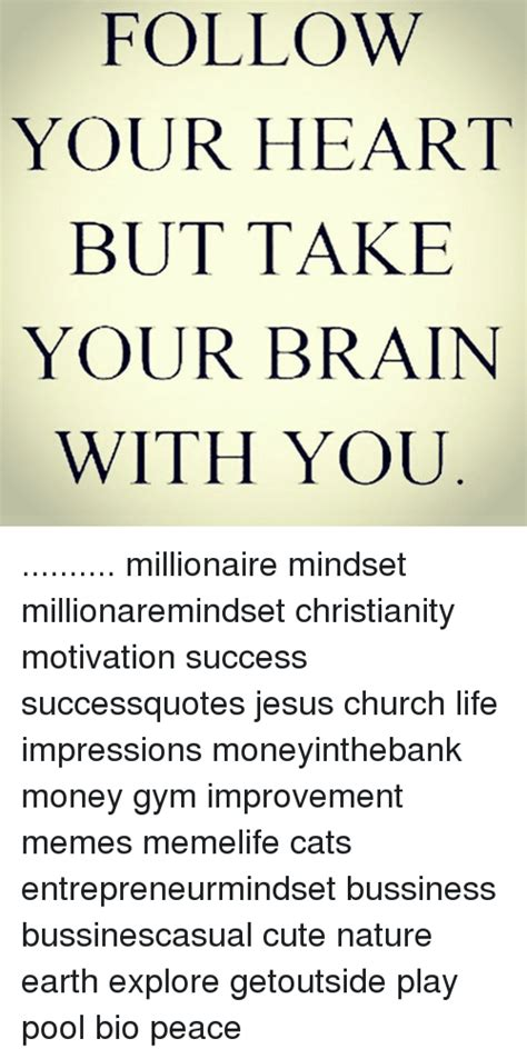 Follow Your Heart Meme - follow your heart but take your brain with you millionaire