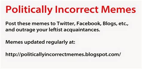 Politically Incorrect Memes - politically incorrect memes