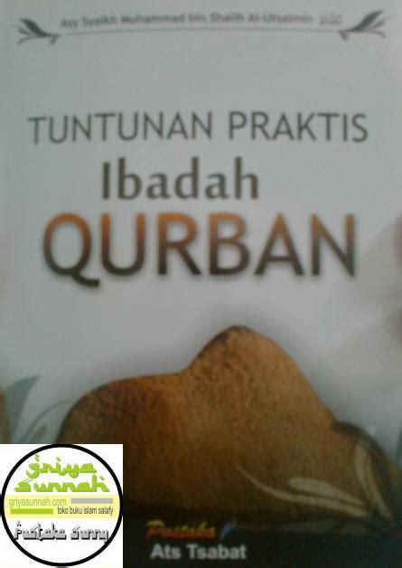 Buku Ibadah Praktis tuntunan praktis ibadah qurban terjemah ahkam al udhiyah wa dzakah syaikh utsaimin pustaka ats