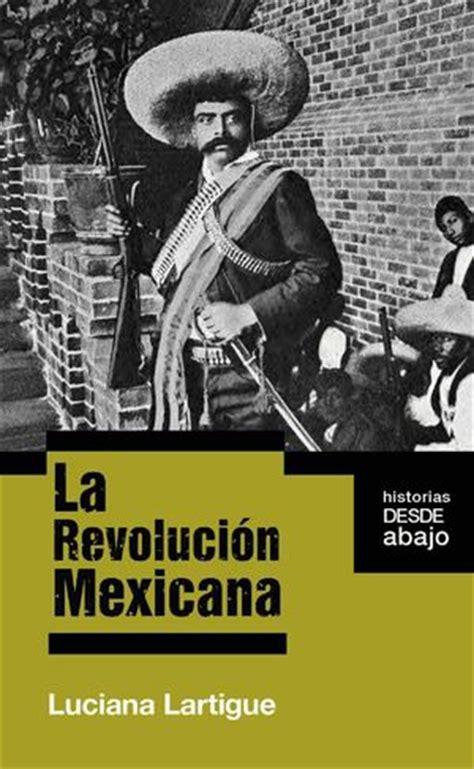 imagenes de la revolucion mexicana en queretaro calam 233 o lartigue luciana la revoluci 243 n mexicana