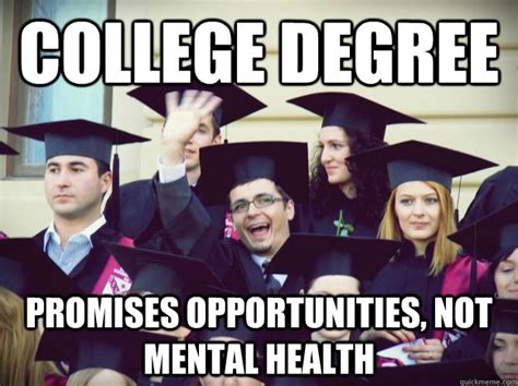 Meme Degree - college degree promises opportunities not mental health