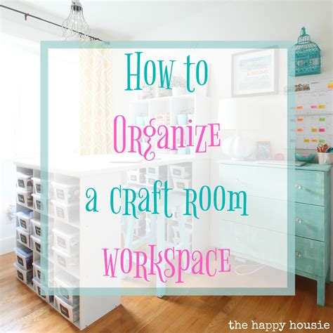 how to work a room how to organize a craft room work space the happy housie